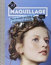 Maquillage : 50 leçons pour un make-up frais et tendance en 10 minutes